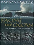 Facing the Ocean: The Atlantic and Its Peoples 8000 BC-AD 1500 (0192853554) by Cunliffe, Barry