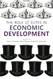 img - for The Role of Elites in Economic Development (Wider Studies in Development Economics) book / textbook / text book