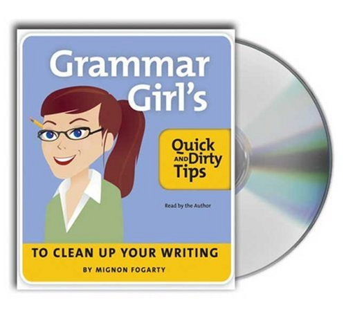 The Grammar Girl's Quick and Dirty Tips to Clean Up Your Writing