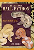 The Ultimate Ball Python (morph maker guide) Kevin Mc Curley