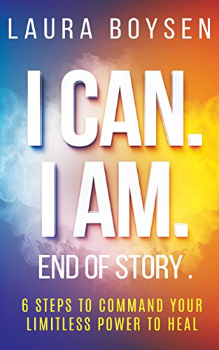 I Can. I Am. End of Story.: 6 Steps To Command Your Limitless Power To Heal. (The Energy Body Connection compare prices)