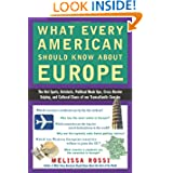 What Every American Should Know About Europe: The Hot Spots, Hotshots, Political Muck-ups, Cross-Border Sniping...