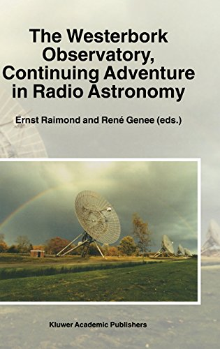 The Westerbork Observatory, Continuing Adventure In Radio Astronomy (Astrophysics And Space Science Library)