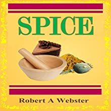 Spice (       UNABRIDGED) by Robert A. Webster Narrated by Robert A. Webster