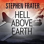 Hell Above Earth: The Incredible True Story of an American WWII Bomber Commander and the Copilot Ordered to Kill Him | [Stephen Frater]