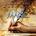 Writing Magic: Creating Stories that Fly (       UNABRIDGED) by Gail Carson Levine Narrated by Gail Carson Levine