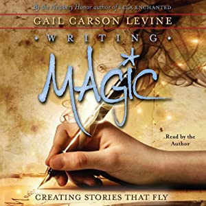 Writing Magic: Creating Stories that Fly | [Gail Carson Levine]