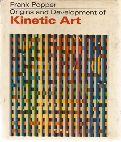 Origins and Development of Kinetic Art PDF
