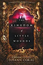 The Kingdom of Little Wounds by Susann Cokal…