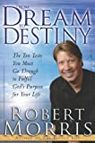From Dream to Destiny: The Ten Tests You Must Go Through to Fulfill Gods Purpose for Your Life