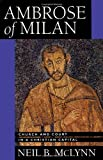 Ambrose of Milan: Church and Court in a Christian Capital (0520084616) by Neil B. McLynn