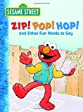 Zip! Pop! Hop! and Other Fun Words to Say (Sesame Street) (Big Bird's Favorites Board Books)