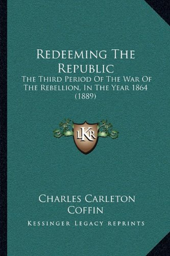 Redeeming the Republic: The Third Period of the War of the Rebellion, in the Year 1864 (1889)