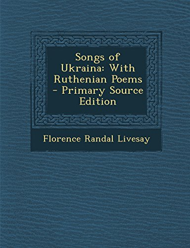 Songs of Ukraina: With Ruthenian Poems - Primary Source Edition