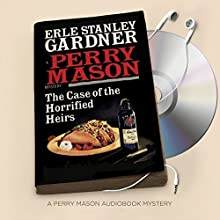 The Case of the Horrified Heirs: Perry Mason Series, Book 73 Audiobook by Erle Stanley Gardner Narrated by Alexander Cendese