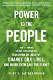 img - for Power to the People: How the Coming Energy Revolution Will Transform an Industry, Change Our Lives, and Maybe Even Save the Planet book / textbook / text book