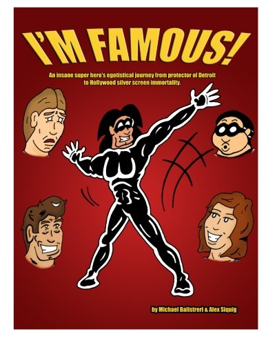 I'm Famous!: An insane super hero's egotistical journey from protector of Detroit to Hollywood silver screen immortality. PDF