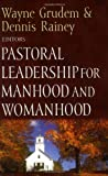 Pastoral Leadership for Manhood and Womanhood (Foundations for the Family)