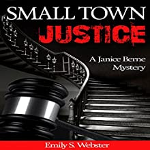 Small Town Justice: A Janice Berne Mystery, Book 1 (       UNABRIDGED) by Emily S. Webster Narrated by Meghan Kelly
