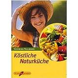 Köstliche Naturküche [Illustrierte Lizenzausgabe, ungekürzt 2001] (Fit sein & genießen)