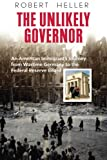 img - for The Unlikely Governor: An American Immigrant's Journey from Wartime Germany to the Federal Reserve Board book / textbook / text book