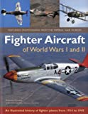 Fighter Aircraft of World Wars I and II: An Illustrated History of Fighter Planes from 1914-1945