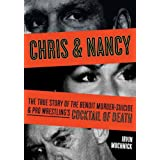 Chris & Nancy: The True Story of the Benoit Murder-Suicide & Pro Wrestling's Cocktail of Death ~ Irvin Muchnick