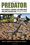 Predator: The Remote-Control air war over Iraq and Afghanistan: A Pilot Story