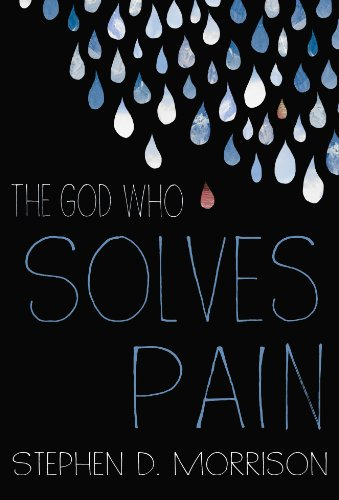 The God Who Solves Pain (Stephen D Morrison compare prices)