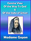 Madame Guyon Classics:  Concise View Of The Way To God & Of The State Of Union (Spiritual Classics)