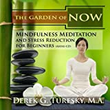Mindfulness Meditation and Stress Reduction for Beginners: The Garden of NOW (Audio CD)