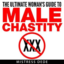 The Ultimate Woman's Guide to Male Chastity Audiobook by  Mistress Dede Narrated by Audrey Lusk