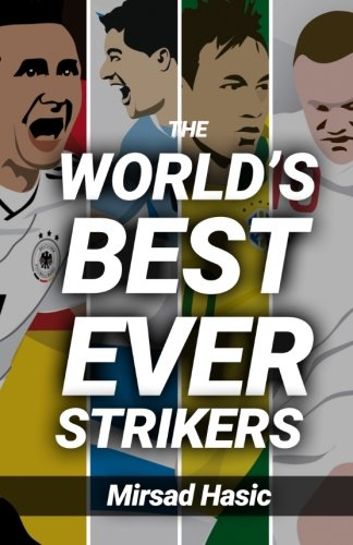 The World's Best Ever Strikers: ...And What You Could Learn From Them