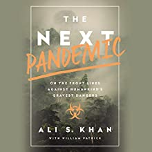 The Next Pandemic: On the Front Lines Against Humankind's Gravest Dangers Audiobook by Ali Khan, William Patrick Narrated by Ben Sullivan