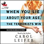 When You Lie About Your Age, The Terrorists Win: Reflections On Looking in the Mirror | Carol Leifer