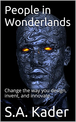 People In Wonderlands: Change The Way You Design, Invent, And Innovate