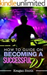How to Guide on Becoming a Successful DJ