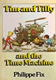 Tim and Tilly and the Time Machine (0224014099) by Fix, Philippe