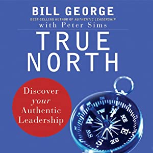 True North: Discover Your Authentic Leadership | [Bill George, Peter Sims]