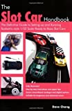 The Slot Car Handbook: The Definitive Guide to Setting-Up and Running Scalextric Style 1/32 Scale Ready-to-Race Slot Cars by Chang, Dave (2007) Paperback