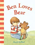 Ben Loves Bear (David McPhail's Love Series)