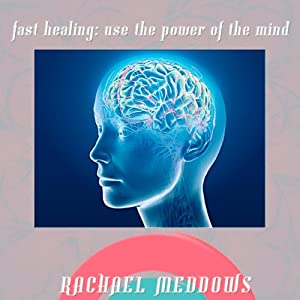 Fast Healing: Power of the Mind Hypnosis: Psychic Powers & Healing Powers, Guided Meditation, Positive Affirmations | [Rachael Meddows]