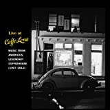 Live at Caffe Lena:Music From America's Legendary Coffeehouse,1967-2013