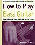 How to Play Bass Guitar: Everything You Need to Know to Play the Bass Guitar