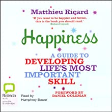 Happiness: A Guide to Developing Life's Most Important Skill (       UNABRIDGED) by Matthieu Ricard Narrated by Humphrey Bower