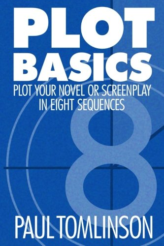 Plot Basics Plot Your Novel or Screenplay in Eight Sequences [Tomlinson, Paul] (Tapa Blanda)