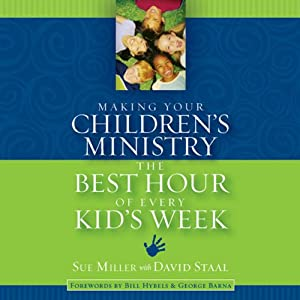 Making Your Children's Ministry the Best Hour of Every Kid's Week | [David Staal, Sue Miller]