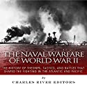 The Naval Warfare of World War II: The History of the Ships, Tactics, and Battles That Shaped the Fighting in the Atlantic and Pacific Audiobook by  Charles River Editors Narrated by Doug Lee