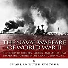 The Naval Warfare of World War II: The History of the Ships, Tactics, and Battles That Shaped the Fighting in the Atlantic and Pacific Hörbuch von  Charles River Editors Gesprochen von: Doug Lee