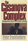 The Casanova Complex: Compulsive Lovers and Their Women